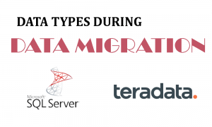 Data migration – conversion of data types from MS SQL Server to Teradata